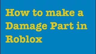 How to make a damage Part/Block in roblox studios!