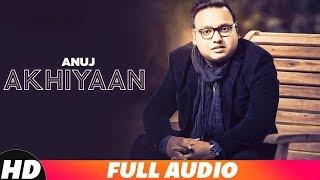Akhiyaan (Full Audio) | Anuj | Jay D | Latest Punjabi Songs 2018 | Speed Records