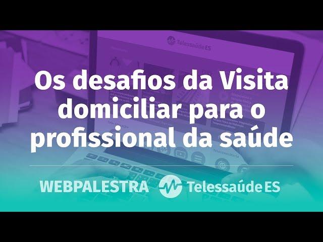 WebPalestra: Os desafios da Visita domiciliar para o profissional da saúde