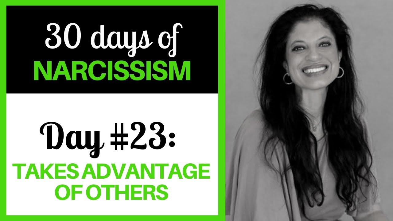 DAY 23 The narcissist takes advantage of others (30 DAYS OF NARCISSISM) -  Dr  Ramani Durvasula