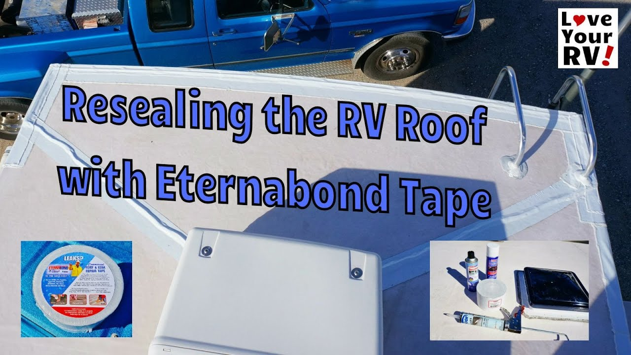 Resealing My Rv Roof With Eternabond Tape Youtube