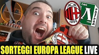 [LIVE REACTION] GODOOOO!!!! SORTEGGI EUROPA LEAGUE | MILAN - LUDOGORETS