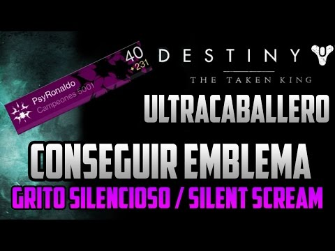 "Destiny The Taken King: Conseguir Emblema secreto ""Grito Silencioso"" How to get ""Silent Scream"""