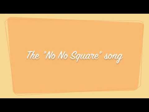 The No No Square Song