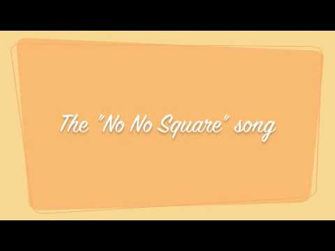 The No No Square Song