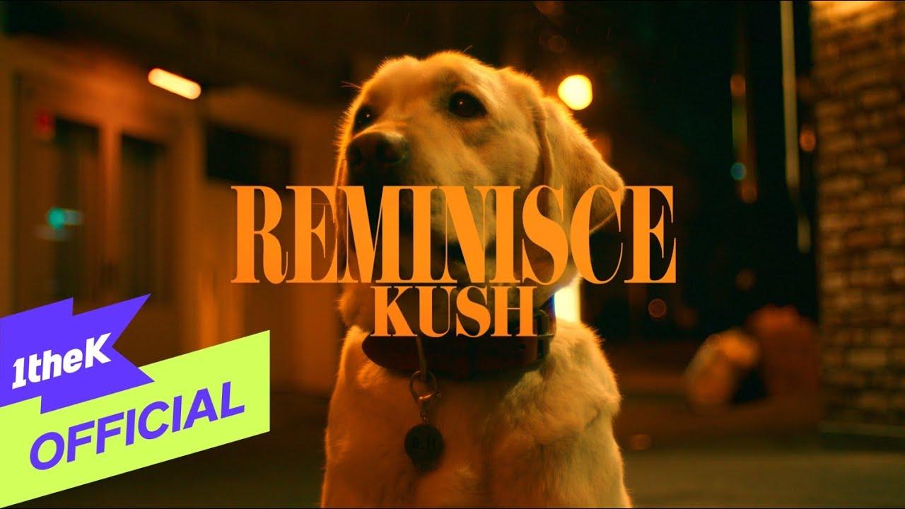 [MV] KUSH(쿠시) _ Reminisce(아프다)