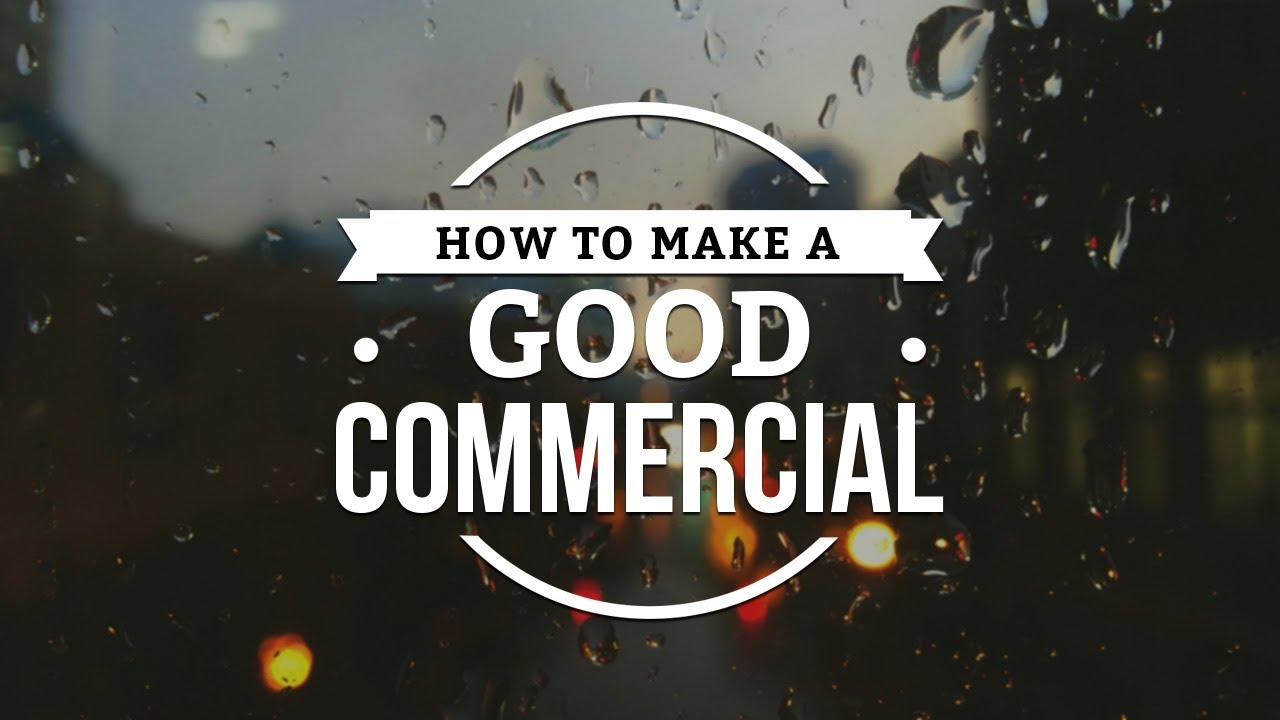 how to make a good commercial