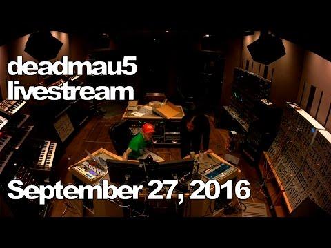 Deadmau5 livestream - September 27, 2016 [09/27/2016]