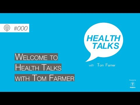 #000: Welcome to Health Talks with Tom Farmer