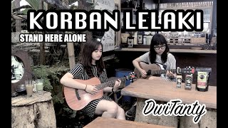 KORBAN LELAKI - Stand Here Alone (Cover by DwiTanty)
