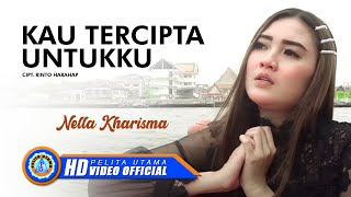 Nella Kharisma - KAU TERCIPTA UNTUKKU ( Official Music Video )