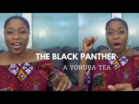 LESSONS FROM BLACK PANTHER | A YORUBA TEA