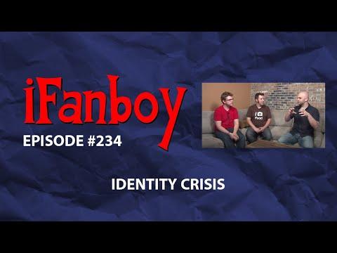 iFanboy - Episode #234 - Identity Crisis