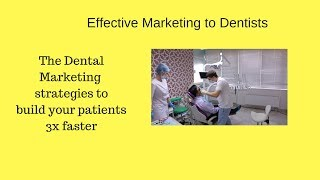(Effective Marketing to Dentists) - The Dental Marketing strategies to build your patients 3X faster