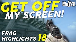GET OFF MY SCREEN! - Frag Highlights #18 (Black Squad)
