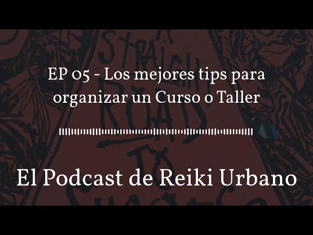 EP 05 - Los mejores tips para organizar un Curso o Taller