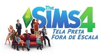 The Sims 4 Tela Preta Fora de Escala