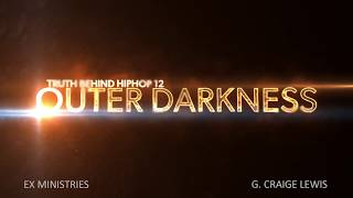 The Truth Behind Hip Hop 12 Outer Darkness Live Video Recording