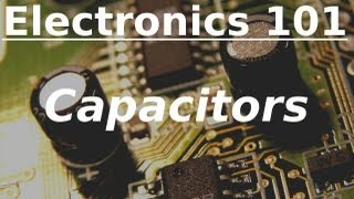 Electronics 101: Capacitors