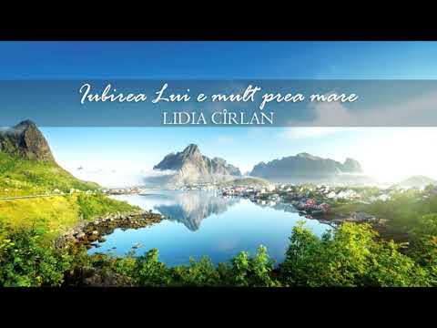 Lidia Cîrlan - Iubirea Lui e mult prea mare