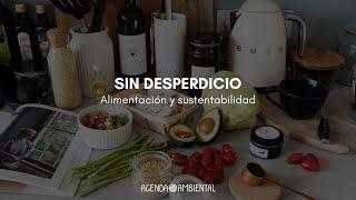 Sin Desperdicio: alimentación y sustentabilidad (parte 1)