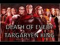 Death of Every Targaryen King of Westeros