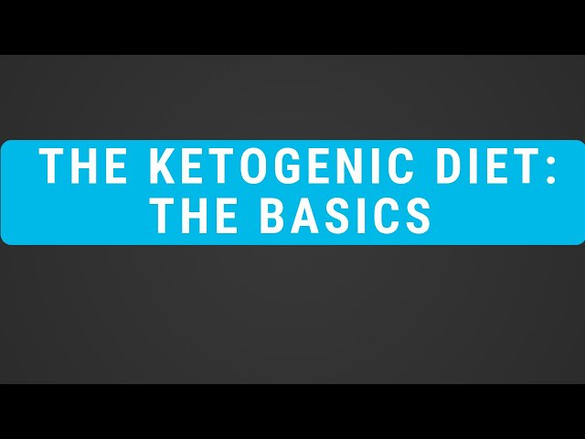 The Ketogenic Diet: The Basics