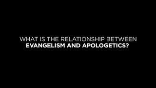 What Is the Relationship Between Evangelism and Apologetics?