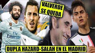 HAZARD y SALAH dupla en el  MADRID | DYBALA se MARCHA de la JUVE por CR7 | VALVERDE RATIFICADO