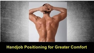 Handjob Positioning for Greater Comfort & Control Video