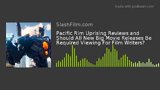 Pacific Rim Uprising Reviews and Should All New Big Movie Releases Be Required Viewing For Film Writ