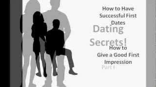 Dating Secrets Part One - How to have a successful first date? How to get a good first impression?