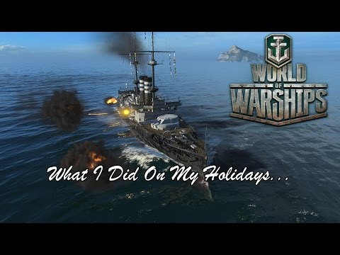 World of Warships - What I Did On My Holidays...
