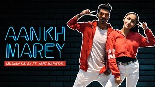 AANKH MAREY -SIMMBA | Dance Choreography | Muskan Kalra Ft. Amit Maratha | Neha Kakkar,Ranveer Singh