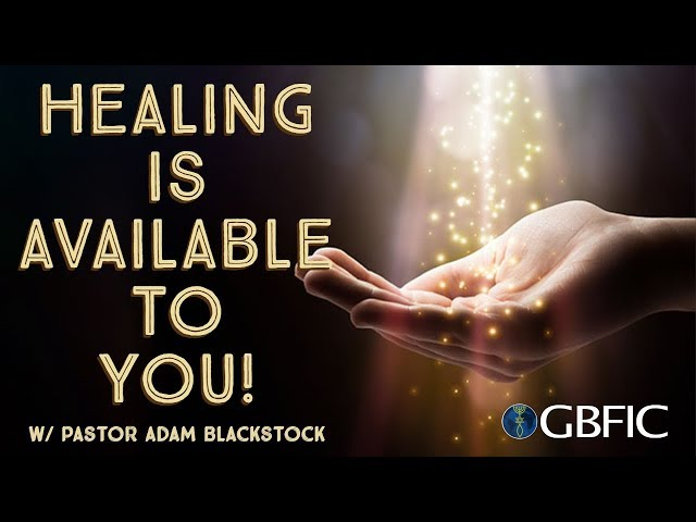 Healing is Available to YOU!!! | Pastor Adam Blackstock