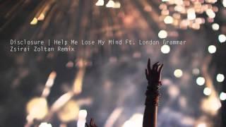 Disclosure - Help Me Lose My Mind Ft. London Grammar (Zsirai Zoltan Remix)