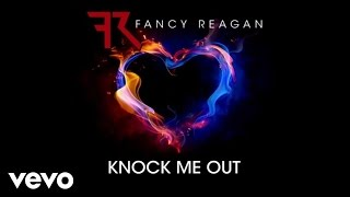 Fancy Reagan - Knock Me Out (Audio)