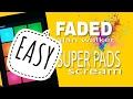 FADED ( alan walker ) - Super Pads - scream kit  easy