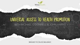 Universal Access to Health Promotion With Michael O'Donnell & John Harris