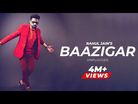 Baazigar Unplugged | Rahul Jain