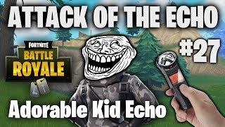 The Most Adorable 8 Year Old Kid  - Attack Of The Echo #27 - Fortnite Battle Royale TROLLING