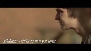 IULIANO - NU TE MAI POT IERTA (Video)