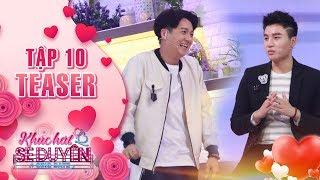 """Khúc hát se duyên teaser tập 10: Ngô Kiến Huy """"rụng rời"""" với độ ngôn tình của các chàng trai"""