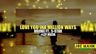 Brixie - Love You Ina Million Ways (ft 5-Star)