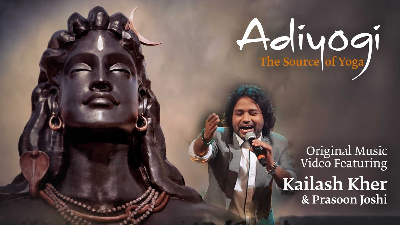 Adiyogi The Source Of Yoga Original Music Video Ft Kailash Kher Prasoon Joshi Youtube