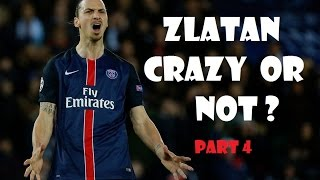Zlatan  Ibrahimovic Crazy Or Not ? Part 4