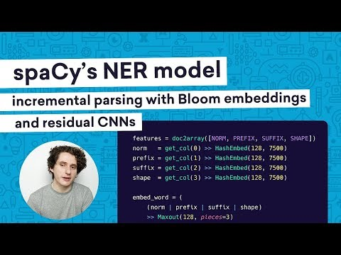 SPACY'S ENTITY RECOGNITION MODEL: incremental parsing with Bloom embeddings & residual CNNs