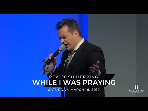 Rev. Josh Herring – While I was Praying