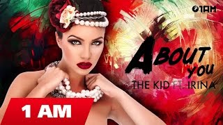 The Kid ft.Irina - About you (Radio edit)