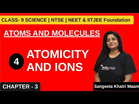 """ATOMICITY AND IONS"" CLASS-IX CHAPT-3(ATOMS AND MOLECULS)FOR IIT &PMT"